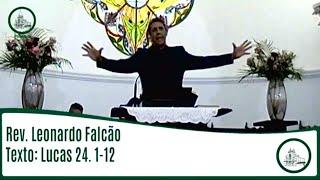 Lucas 24. 1-12 | Rev. Leonardo Falcão | IPBV