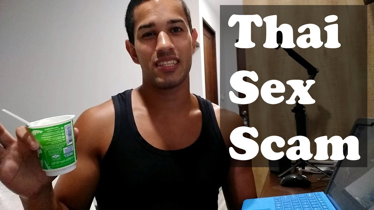 Thai Girls SEX Scam -- Watch Out! - YouTube