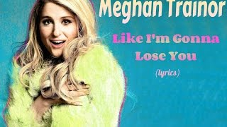 Video Meghan Trainor - Like I'm Gonna Lose You (lyrics) download MP3, 3GP, MP4, WEBM, AVI, FLV April 2018