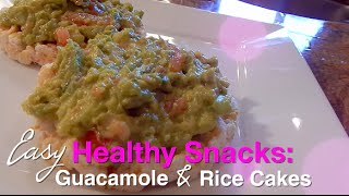 Easy Healthy Snacks: Guacamole & Rice Cakes!!!