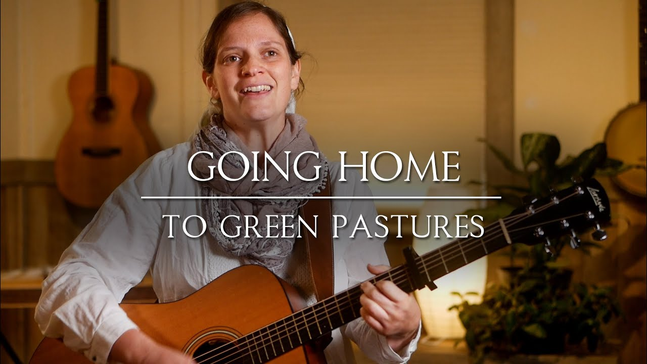 Going Home To Green Pastures // Her Heart Sings