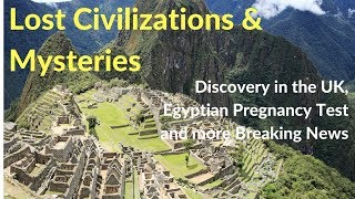 Lost Civilizations & Mysteries | Breaking News, Discovery in the UK, Egyptian Pregnancy Test