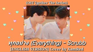 English Cover  ทุกอย่าง  Everything  - Scrubb  2gether The Series Ost  By Xamred