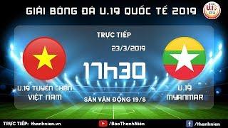 TRỰC TIẾP: Việt Nam Vs Myanmar | U.19 Quốc Tế 2019