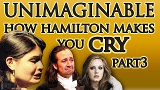 Unimaginable: How Hamilton Makes You Cry Part 3