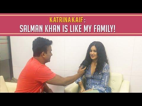Katrina Kaif : 'Salman Khan Is Like My Family!'