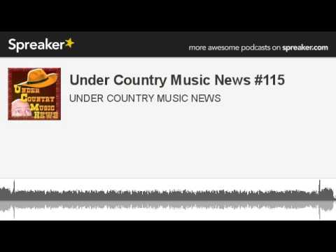Under Country Music News #115 (made with Spreaker)
