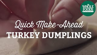 Recipe: Quick Make-ahead Turkey Dumplings | Fall Cooking | Whole Foods Market
