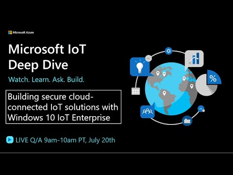 Deep Dive: Building secure cloud-connected IoT solutions with Windows 10 IoT Enterprise