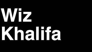 How to Pronounce Wiz Khalifa Rapper Singer Songwriter