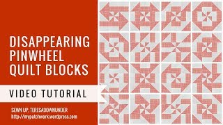 Video tutorial: Disappearing pinwheel variations - quick and easy quilting