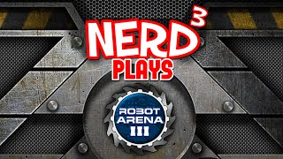 Nerd³ Plays... Robot Arena III - Sir Glitchalot