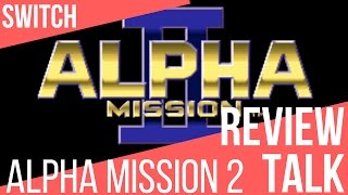 REVIEW TALK: Alpha Mission 2 (Switch)