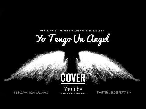 Tego Calderon & Gallego - Yo Tengo un Angel (Cover Gianluca El Despertar)