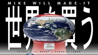 Mike WiLL Made It ft. Lil Wayne, Future, & Kendrick Lamar -- Buy The World