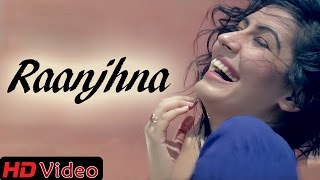 Raanjhna - Punjabi Love Song ft. Rehaan || Official Video || New Punjabi Songs 2014