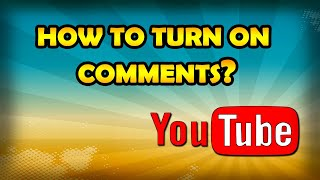 How To Turn On Comments On YouTube? [Enable YouTube Comments]