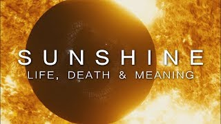 Sunshine – A Visceral Experience of Life, Death and Meaning