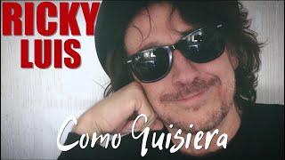 Ricky Luis  - Como Quisiera
