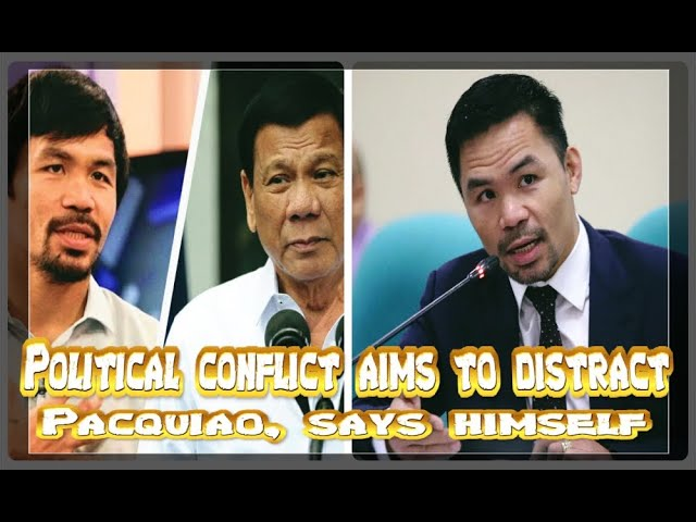 POLITICAL CONFLICT AIMS TO DISTARCT MANNY PACQUIAO, SAYS HIMSELF