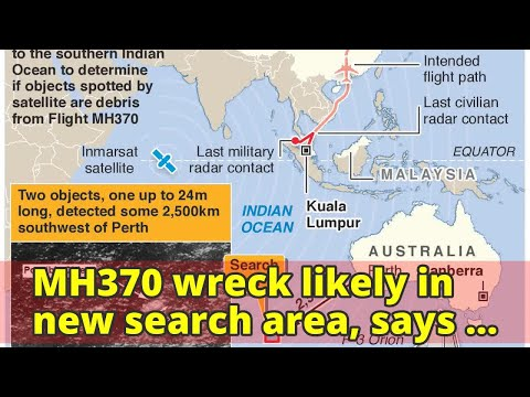 MH370 wreck likely in new search area, says report