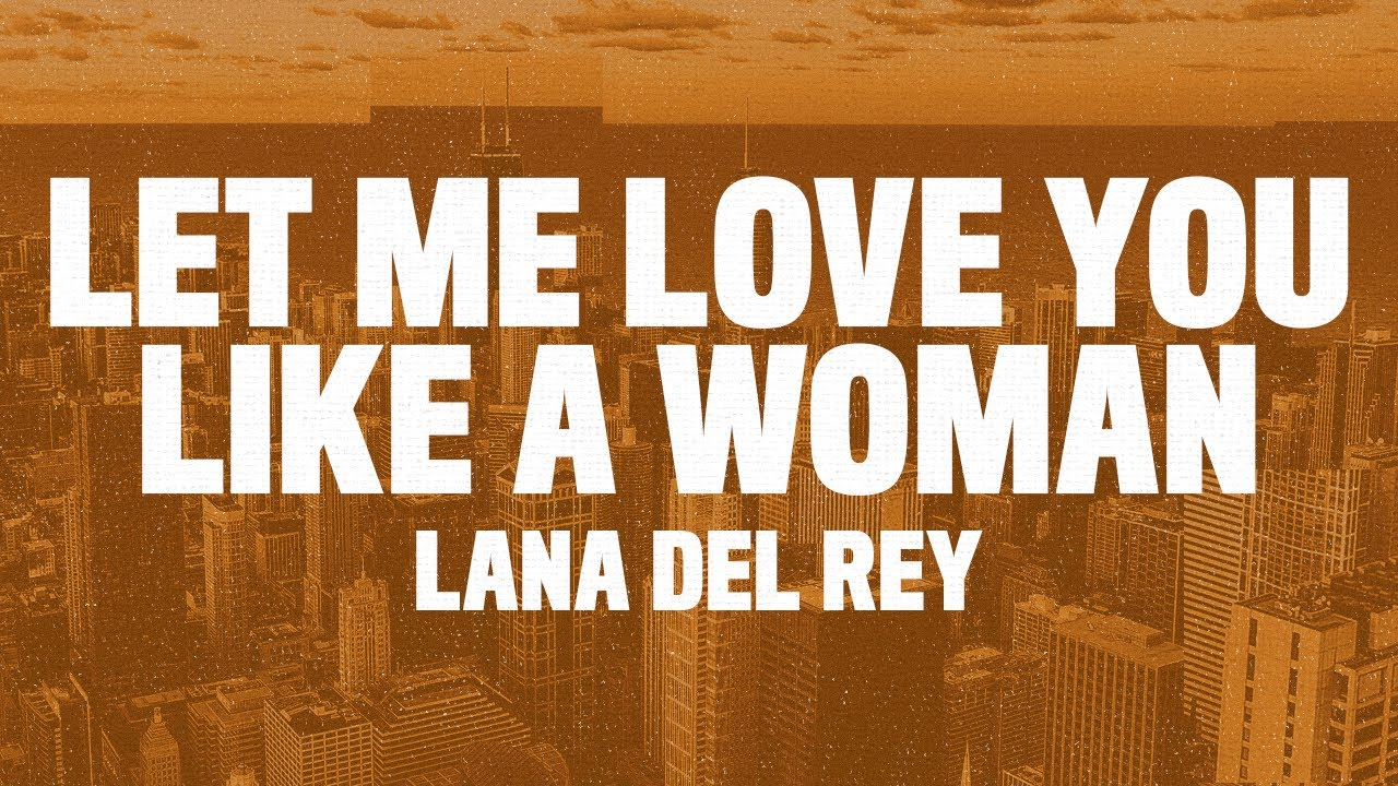 Lana Del Rey Let Me Love You Like A Woman Lyrics Youtube