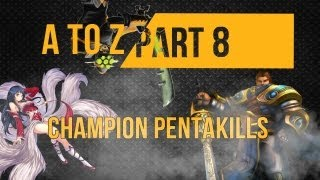 league of legends a to z champion pentakills part 8
