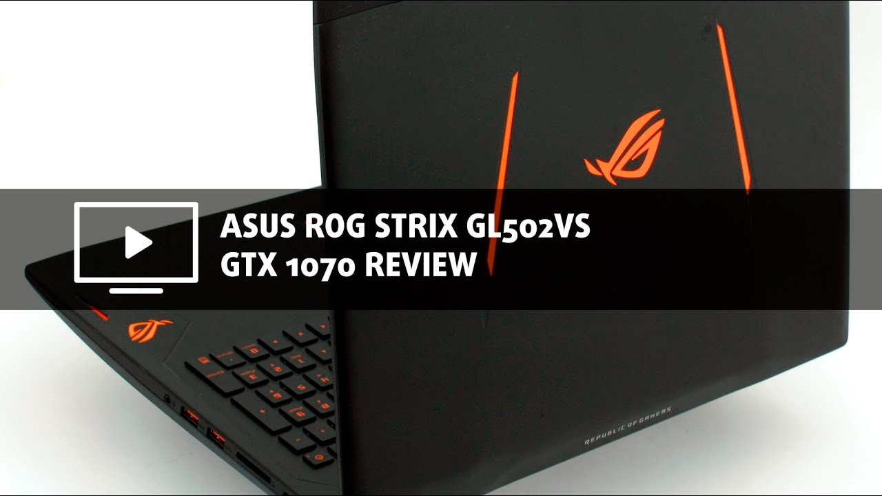 ASUS ROG Strix GL502VS (GTX 1070) review - the low-end high-ender - YouTube