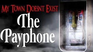 """I Live in A Town That Doesn't Exist: The Payphone"" 