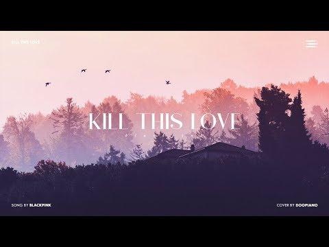 BLACKPINK (블랙핑크) - Kill This Love Piano Cover
