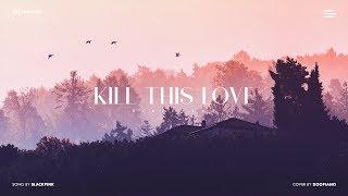 BLACKPINK (블랙핑크) - Kill This Love Piano Cover Video