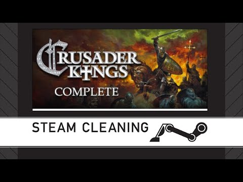 Steam Cleaning - Crusader Kings Complete |