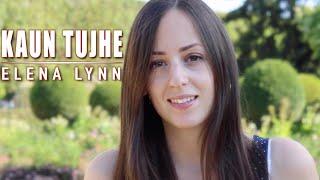 Kaun Tujhe - Female Cover - Elena Lynn | M.S. DHONI -THE UNTOLD STORY |  T- Série