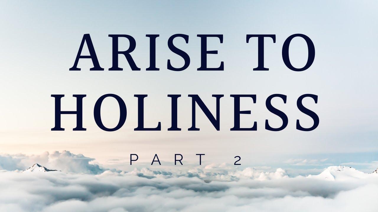 Arise to Holiness Part 2 - Sunday Evening - June 28, 2020 - Pastor McEachron