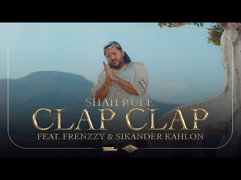 Shah Rule - Clap Clap ft. Frenzzy & Sikander Kahlon | Prod. by Karan Kanchan | Official Music Video
