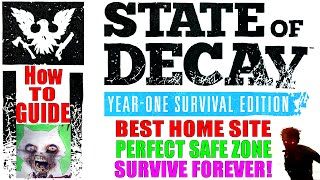 State Of Decay Year One Survival Edition | Guide | Best Home Site & Perfect Safe Zone How To!