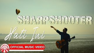 Sharpshooter - Hati Ini [Official Music Video HD]