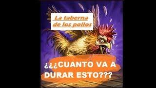 #Hearthstone ¿¿¿CUANTO VA A DURAR ESTO??? - La taberna de los pollos