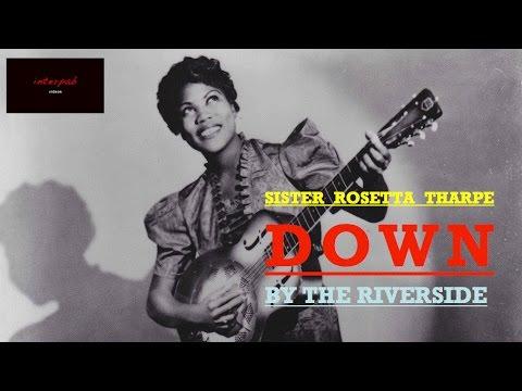 Sister Rosetta Tharpe: Down by the Riverside