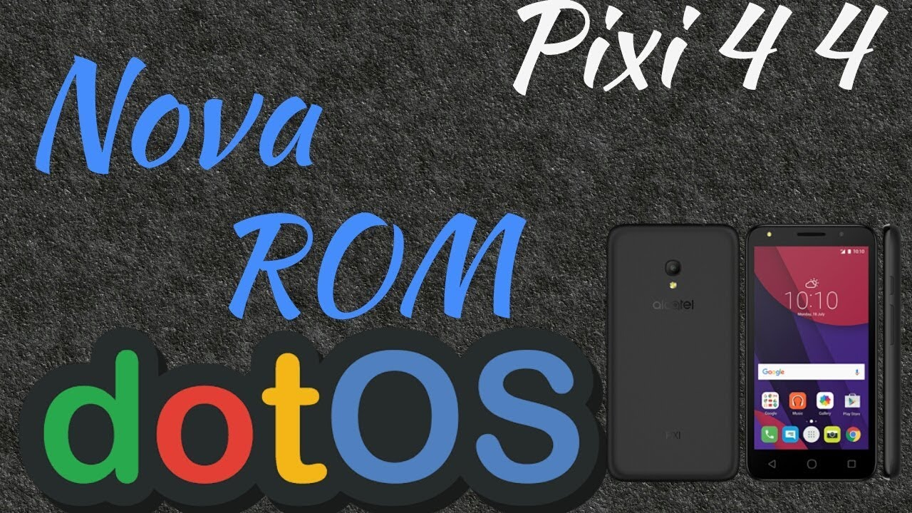 ROM DotOs Alcatel Pixi 4 4034 Android 7 1 2 Nougat |