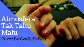 Download lagu Atmosfera Tak Tahu Malu Cover By SyafiqSafwan With Lyric MP3