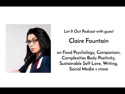 218 | Claire Fountain on Food Psychology, Complexities Body Positivity, Sustainable Self-Love + more