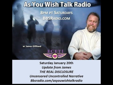 01 20 18 As You Wish Talk Radio with James Gilliland    The Real Disclosure