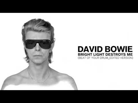 David Bowie - Bright Light Destroys Me (Beat of Your Drum - Version)