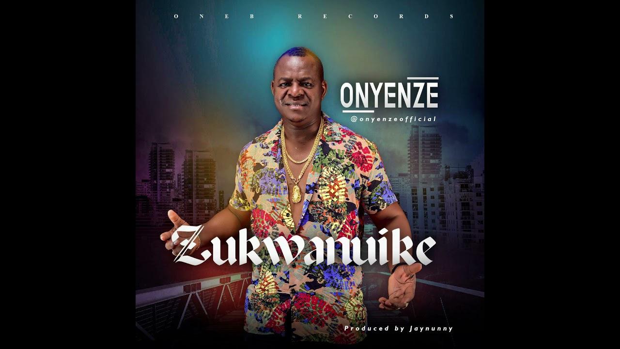 Download ZUKWANUIKE - Onyenze (OFFICIAL AUDIO)