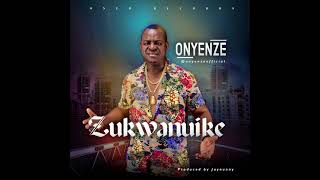 ZUKWANUIKE - Onyenze (OFFICIAL AUDIO)