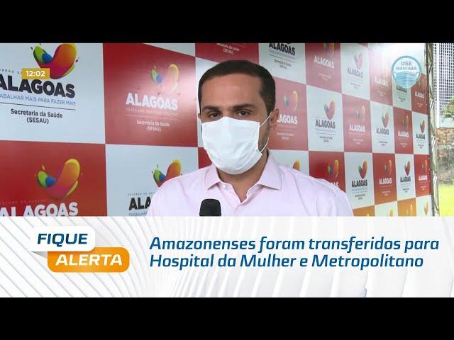 Covid-19: Amazonenses foram transferidos para Hospital da Mulher e Metropolitano em Maceió