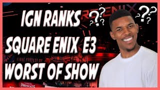 IGN Ranks Square Enix The Worst of Show at E3! Rant Video