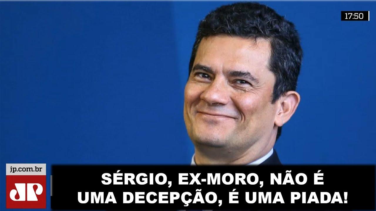 Sérgio, ex-moro, não é uma decepção, é uma piada!