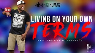 Eric Thomas | Living on Your own Terms (Eric Thomas Motivation)